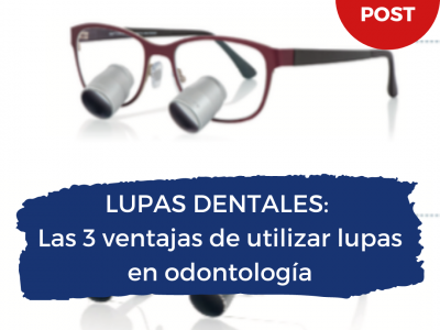 Lupas dentales. Las 3 ventajas de utilizar lupas en odontología.